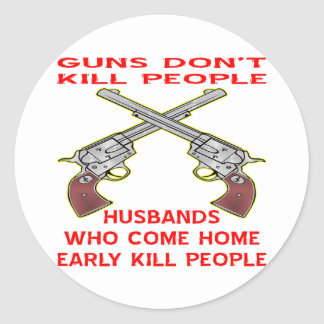 Guns Don't Kill People Husbands Who Come Home Classic Round Sticker