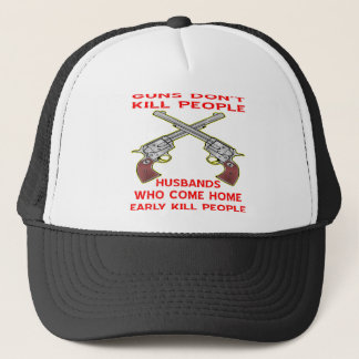 Guns Don't Kill People Husbands Who Come Home Trucker Hat