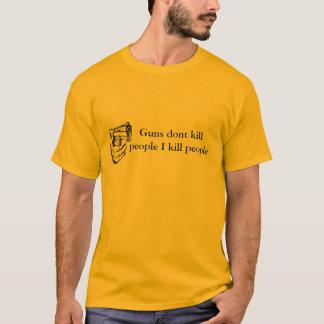 Guns dont kill people I kill people T-Shirt