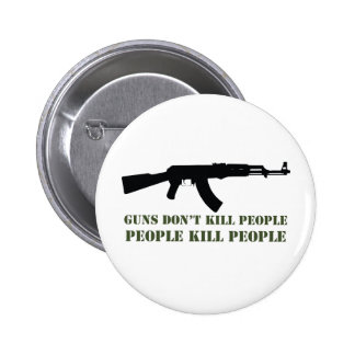 GUNS DON'T KILL PEOPLE, PEOPLE KILL PEOPLE BUTTON