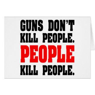 Guns Don't Kill People. People Kill People. Greeting Card