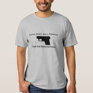 Guns Don't Kill People, People With Mullet... Tee Shirt