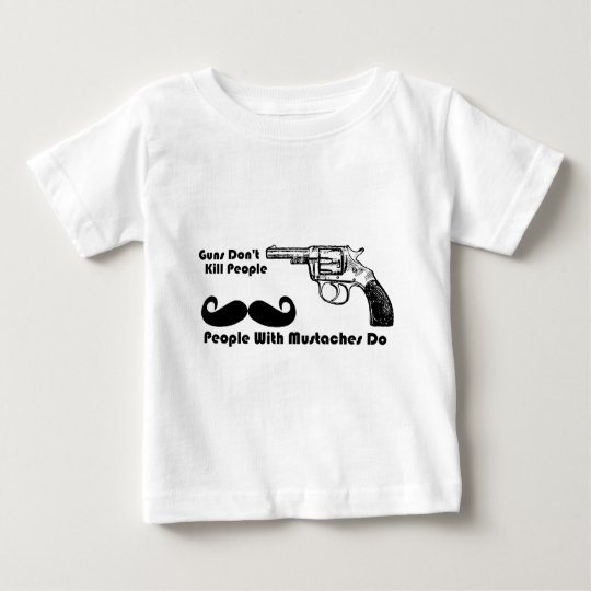 Guns Don't Kill People, People With Mustaches Do Baby T-Shirt