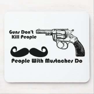 Guns Don't Kill People, People With Mustaches Do Mouse Pad