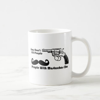 Guns Don't Kill People, People With Mustaches Do Coffee Mug