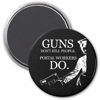 GUNS DON'T KILL PEOPLE, POSTAL WORKERS DO T-shirt Refrigerator Magnets