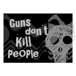Guns don't kill people, SERIAL KILLERS Kill People Card