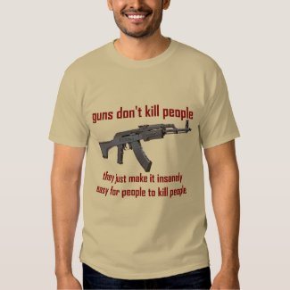 guns don't kill people... tees