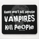 Guns don't kill people, VAMPIRES Kill People Mouse Pads