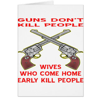 Guns Don't Kill People Wives Who Come Home Early Card