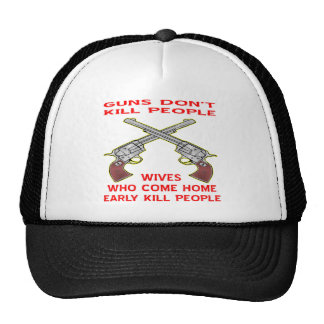 Guns Don't Kill People Wives Who Come Home Early Trucker Hat