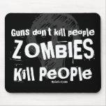Guns don't kill people, ZOMBIES Kill People Mouse Pad