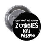 Guns don't kill people, ZOMBIES Kill People Pin