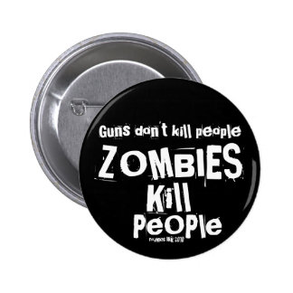 Guns don't kill people, ZOMBIES Kill People Pinback Button