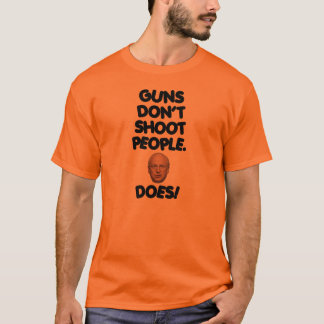 Guns Don't Shoot People. Dick Cheney Does! T-Shirt