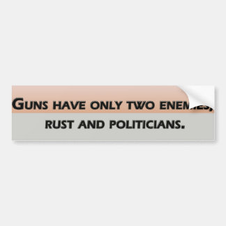 Guns have only two enemies; rust and politicians car bumper sticker