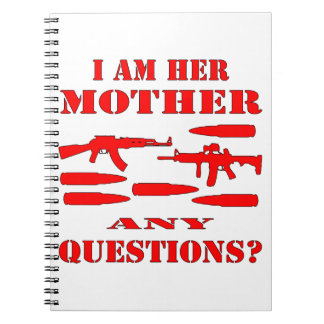 Guns I Am Her Mother Any Questions Spiral Notebook