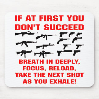 Guns If First You Don't Succeed Breath In Deeply Mouse Pad