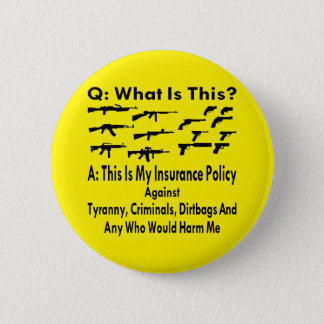 Guns My Insurance Policy For Tyranny & Criminals Button