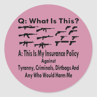 Guns My Insurance Policy For Tyranny & Criminals Classic Round Sticker