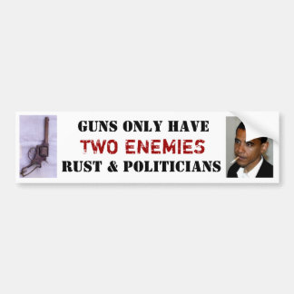 guns only have two enemies, rust and politicians bumper sticker