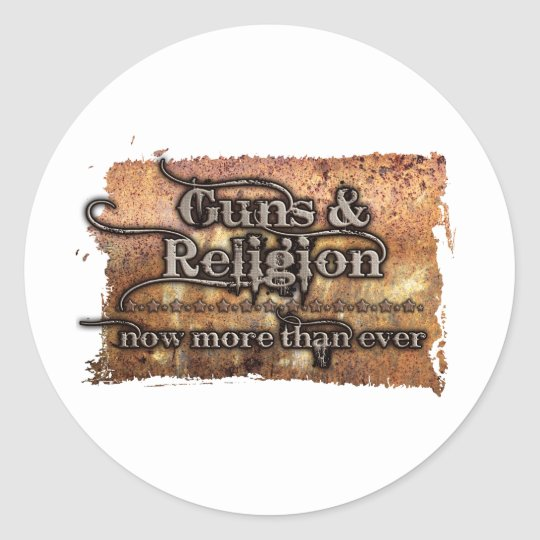 guns&religion classic round sticker