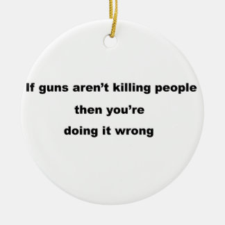 Guns Slogan. Ceramic Ornament