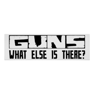 Guns What Else Is There? Posters