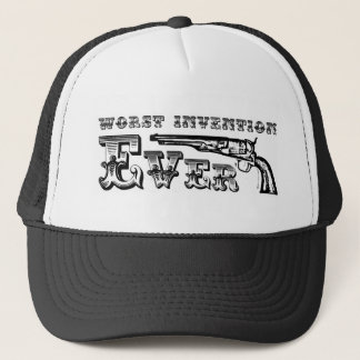 Guns ,worst invention ever! trucker hat