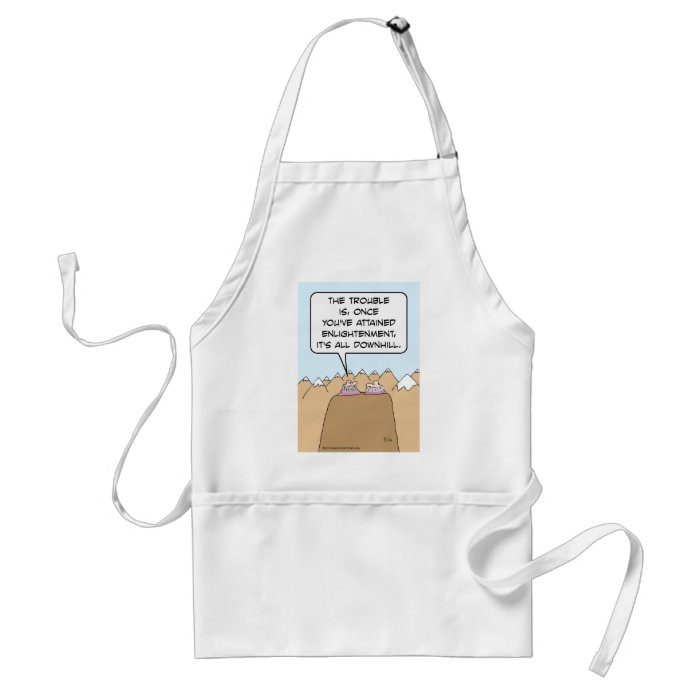 Guru: after enlightenment, it's all downhill. adult apron