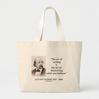 Gustave Flaubert Art Of Writing What You Believe Large Tote Bag