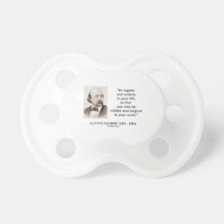 Gustave Flaubert Violent Original In Your Work Baby Pacifiers