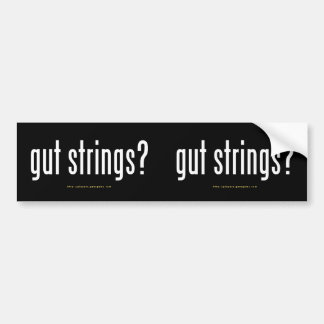 """gut strings?"" bumper sticker"