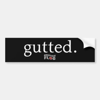 Gutted - British slang Bumper Sticker