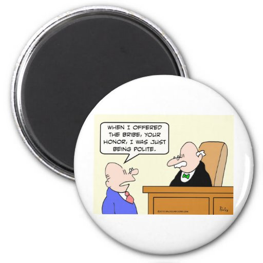 """Guy bribes judge """"just to be polite."""" 2 inch round magnet"""