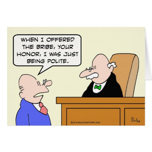 """Guy bribes judge """"just to be polite."""" cards"""