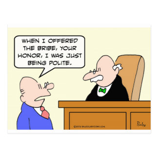"Guy bribes judge ""just to be polite."" postcard"