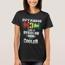 Guyanese Mom Like A Regular Mom Only Cooler T-Shirt