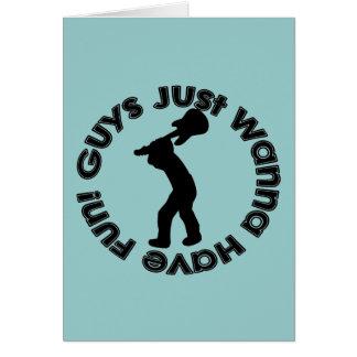 Guys Just Wanna Have Fun! Greeting Card