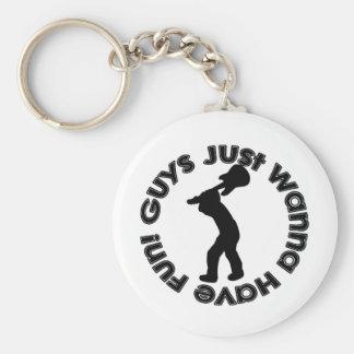 Guys Just Wanna Have Fun! Key Chain