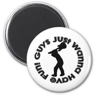 Guys Just Wanna Have Fun! Magnet