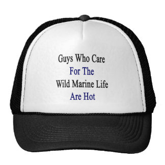 Guys Who Care For The Wild Marine Life Are Hot Trucker Hat