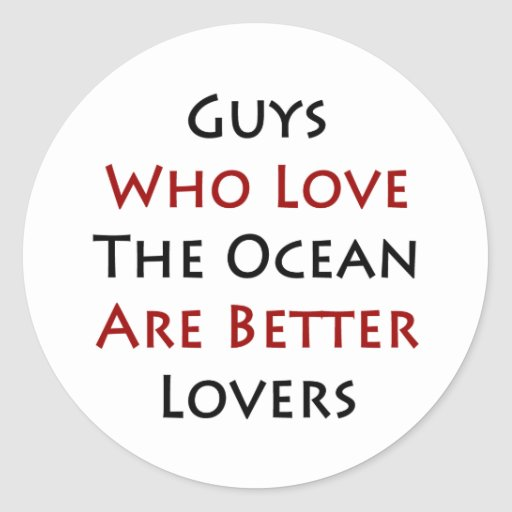 Guys Who Love The Ocean Are Better Lovers Classic Round Sticker
