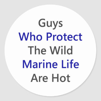 Guys Who Protect The Wild Marine Life Are Hot Round Stickers