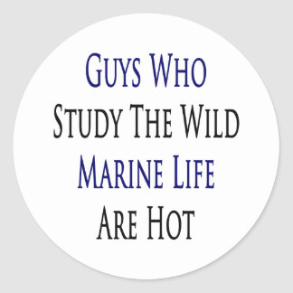 Guys Who Study The Wild Marine Life Are Hot Round Sticker