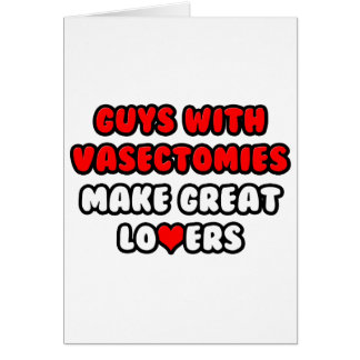 Guys With Vasectomies Make Great Lovers Greeting Card