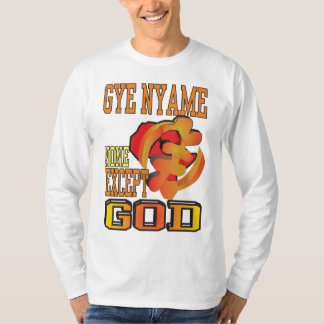 GYE NYAME/NONE EXCEPT GOD T-Shirt