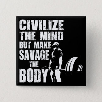 Gym and Fitness Motivation - Make Savage The Body Pinback Button