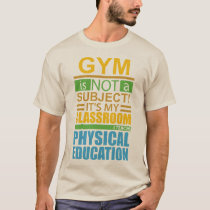 Gym is not a Subject T-Shirt