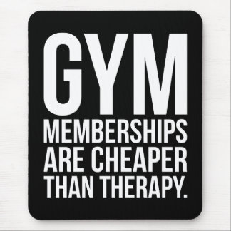 Gym Memberships Are Cheaper Than Therapy - Workout Mouse Pad